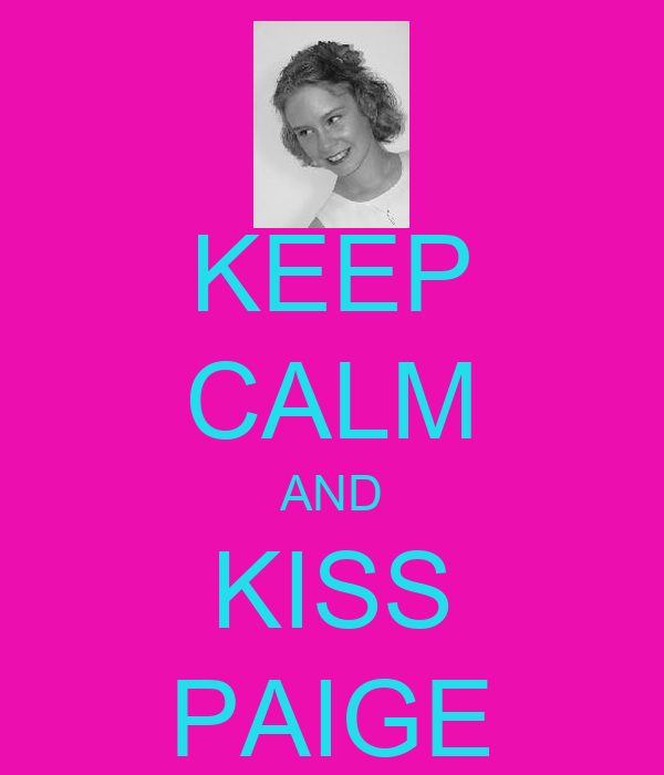 KEEP CALM AND KISS PAIGE