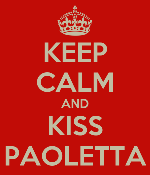 KEEP CALM AND KISS PAOLETTA