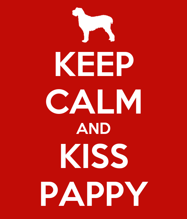 KEEP CALM AND KISS PAPPY