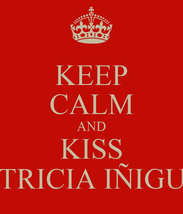 KEEP CALM AND KISS PATRICIA IÑIGUEZ