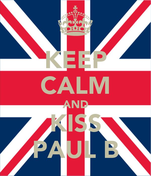 KEEP CALM AND KISS PAUL B