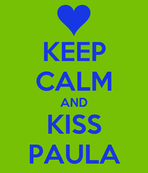 KEEP CALM AND KISS PAULA