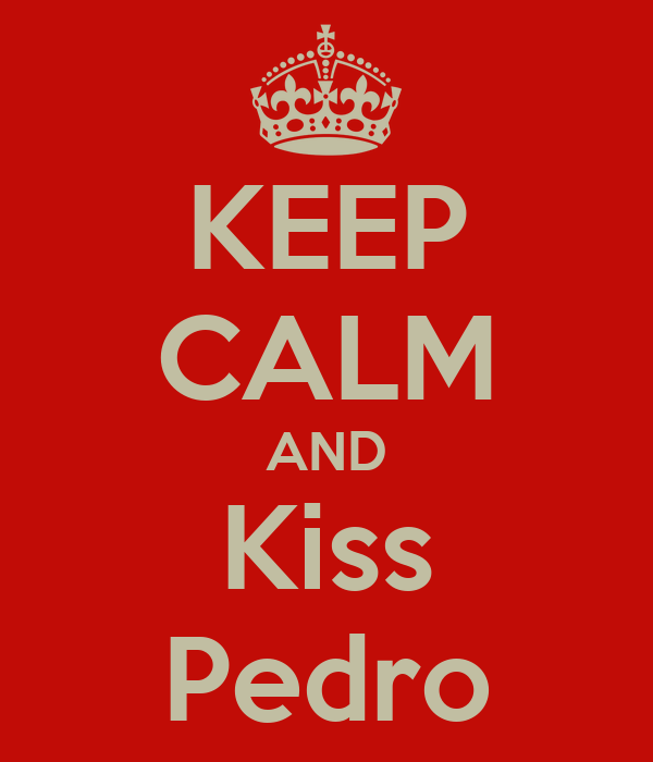 KEEP CALM AND Kiss Pedro
