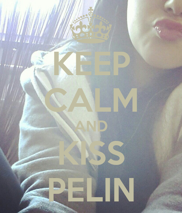 KEEP CALM AND KISS PELIN