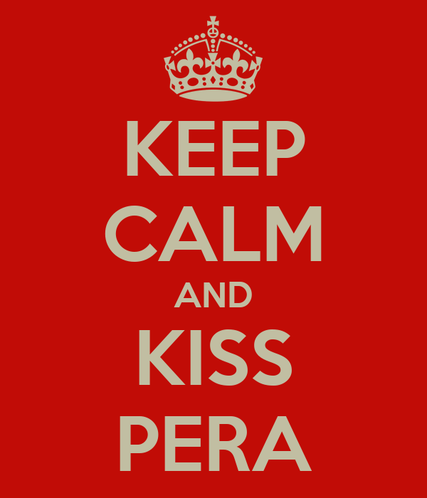 KEEP CALM AND KISS PERA
