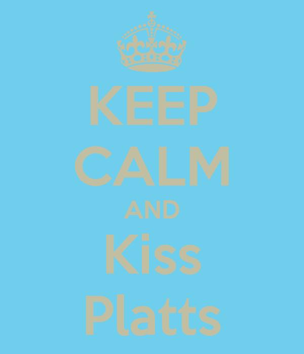 KEEP CALM AND Kiss Platts