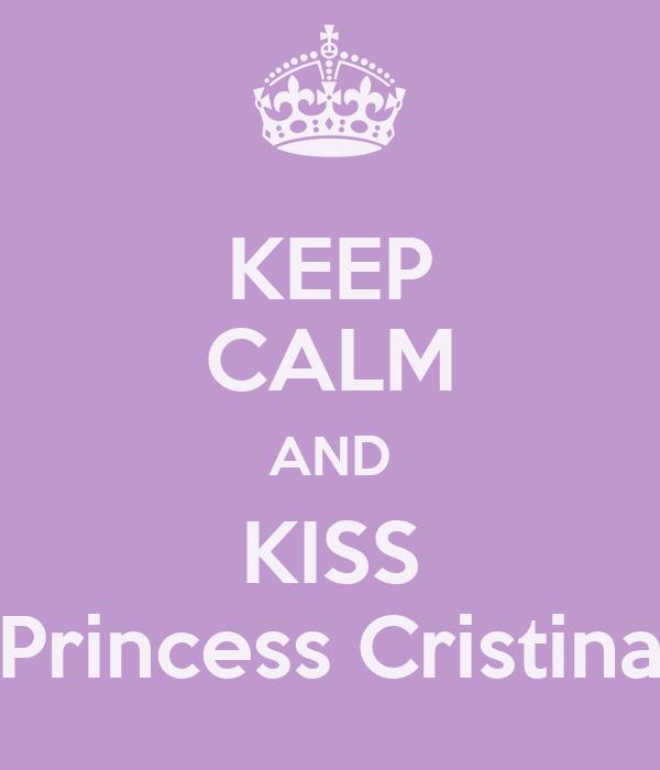 KEEP CALM AND KISS Princess Cristina
