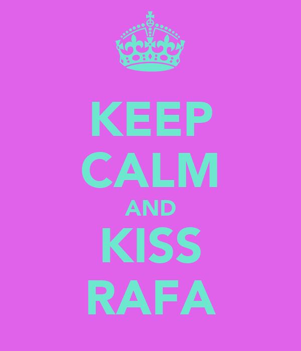 KEEP CALM AND KISS RAFA