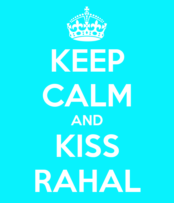 KEEP CALM AND KISS RAHAL