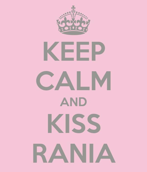 KEEP CALM AND KISS RANIA