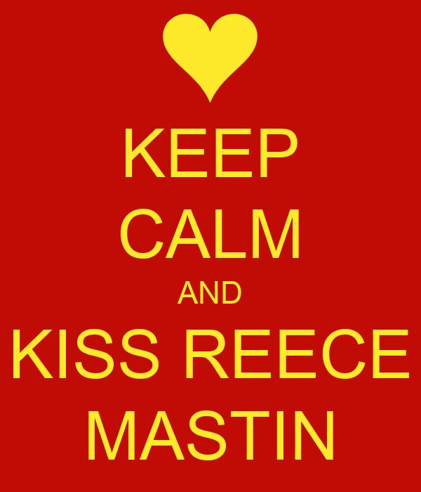KEEP CALM AND KISS REECE MASTIN
