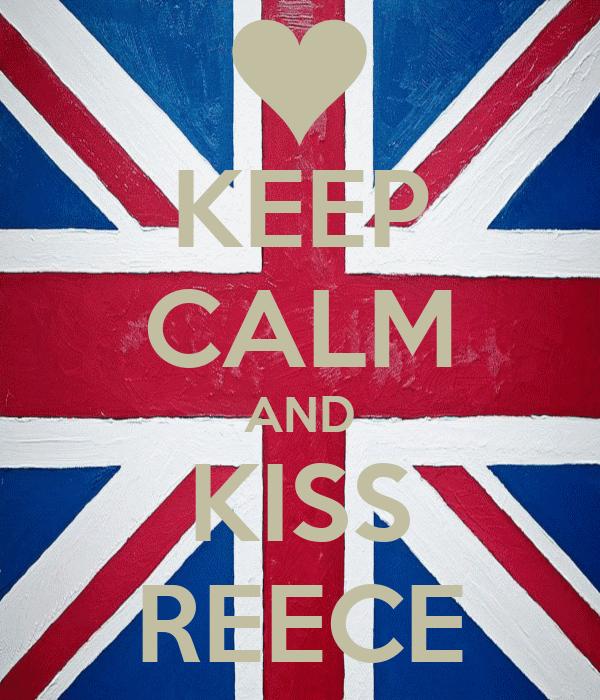 KEEP CALM AND KISS REECE