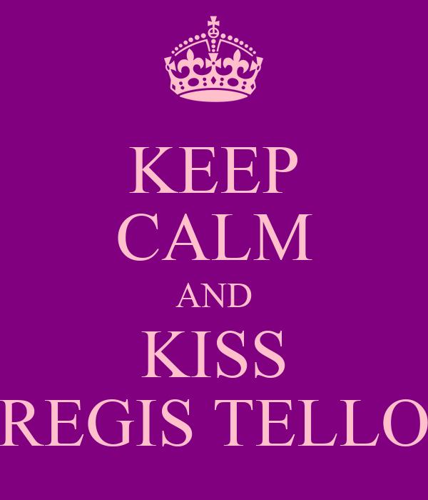 KEEP CALM AND KISS REGIS TELLO