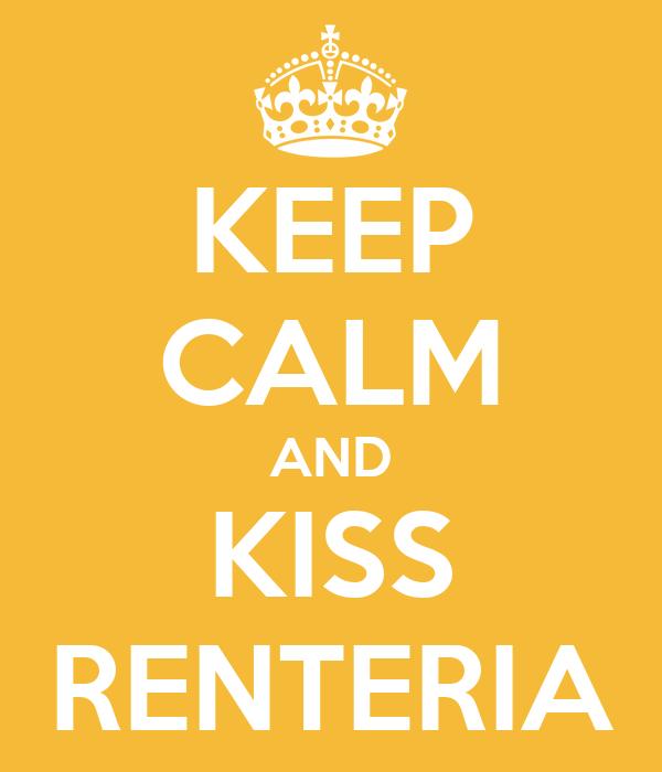 KEEP CALM AND KISS RENTERIA