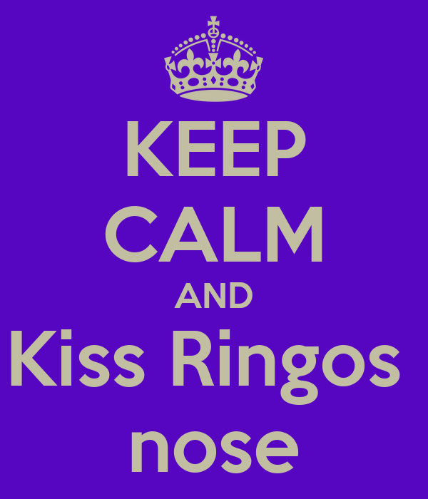 KEEP CALM AND Kiss Ringos  nose