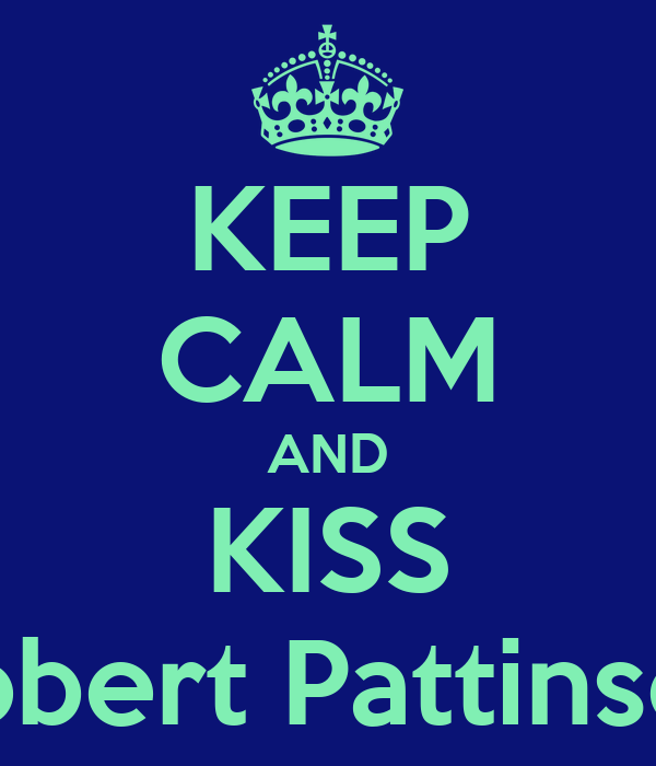KEEP CALM AND KISS Robert Pattinson