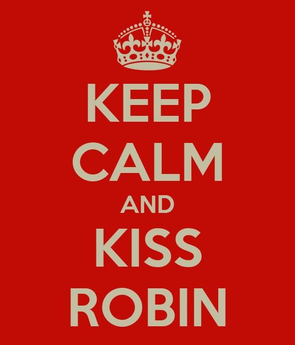 KEEP CALM AND KISS ROBIN