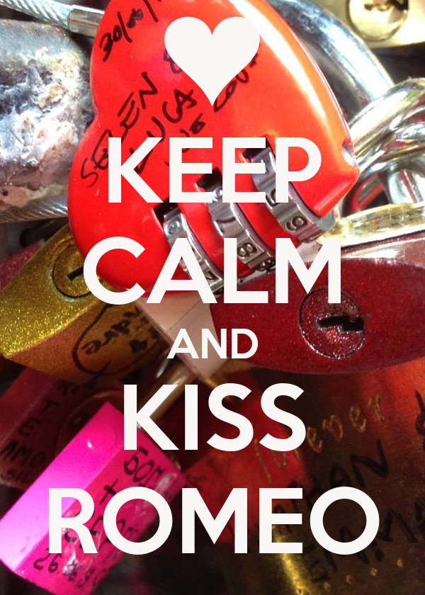 KEEP CALM AND KISS ROMEO