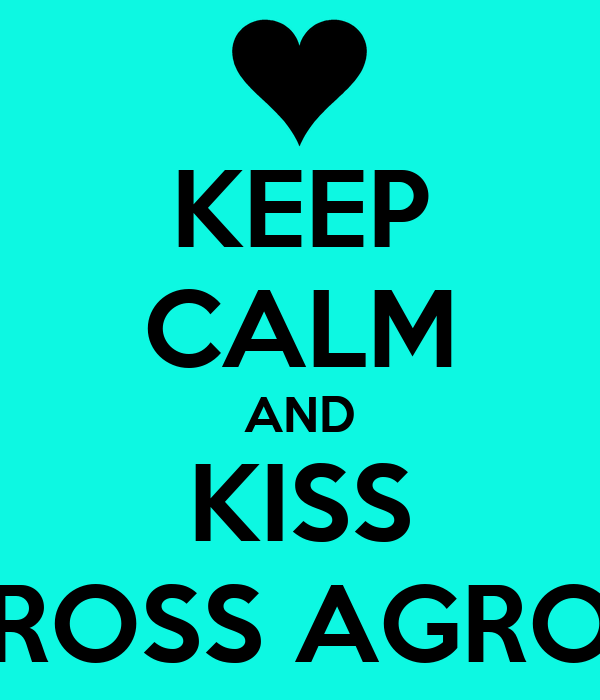 KEEP CALM AND KISS ROSS AGRO