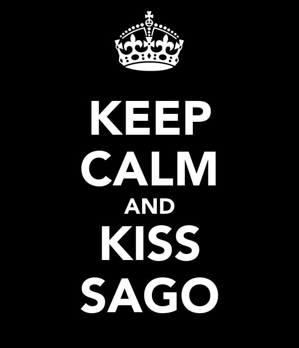 KEEP CALM AND KISS SAGO