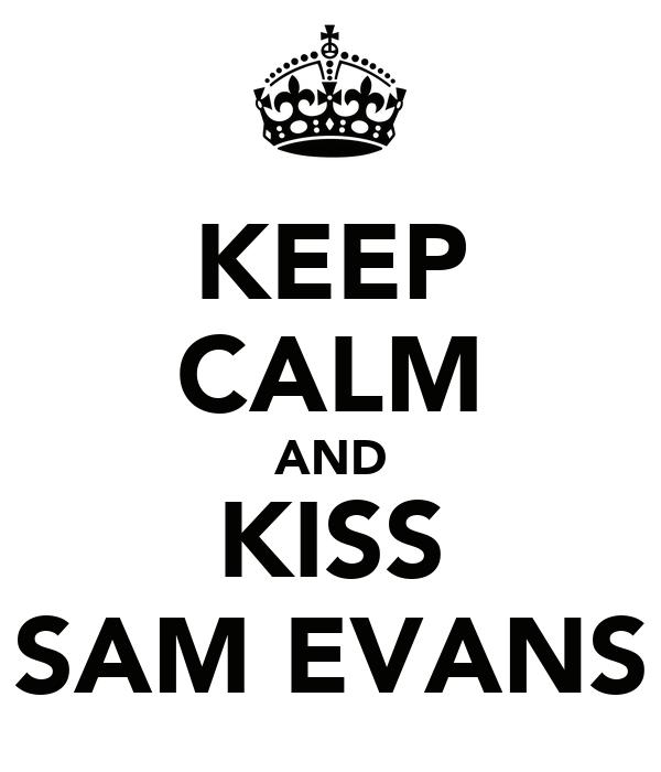 KEEP CALM AND KISS SAM EVANS