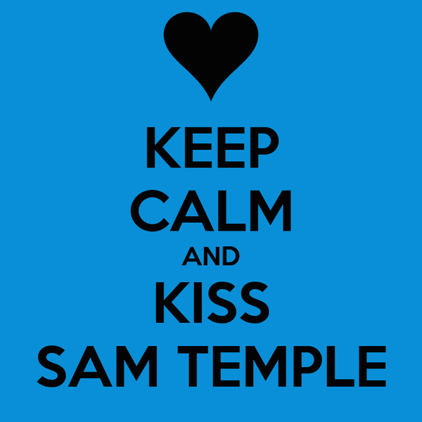 KEEP CALM AND KISS SAM TEMPLE