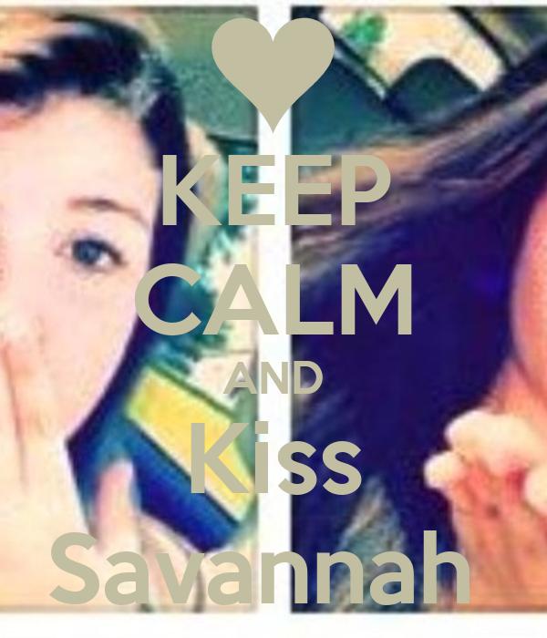 KEEP CALM AND Kiss Savannah