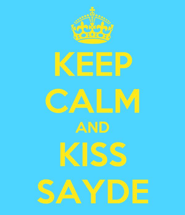 KEEP CALM AND KISS SAYDE