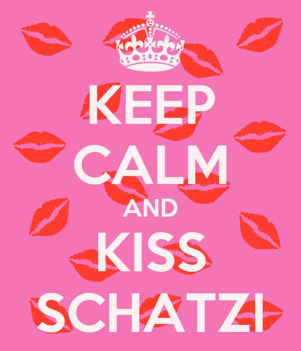 KEEP CALM AND KISS SCHATZI