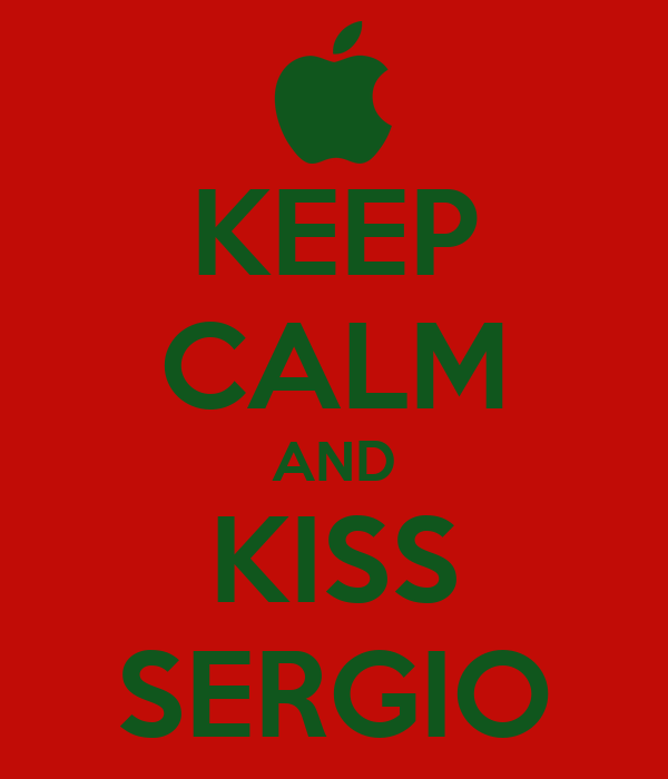 KEEP CALM AND KISS SERGIO