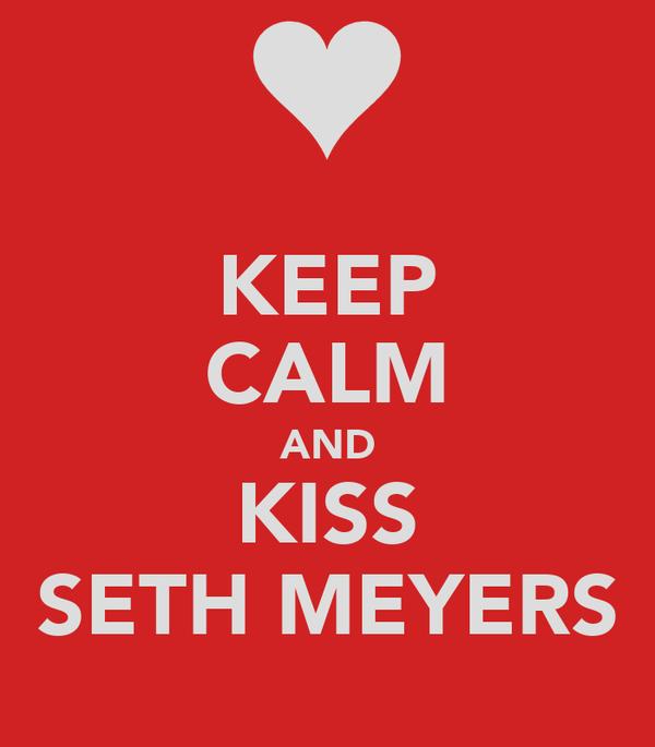 KEEP CALM AND KISS SETH MEYERS