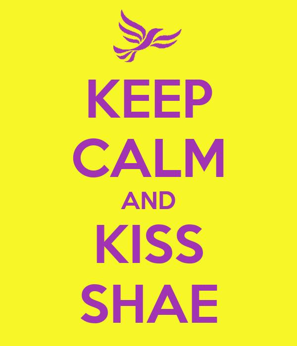 KEEP CALM AND KISS SHAE