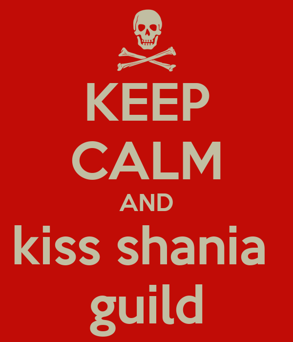 KEEP CALM AND kiss shania  guild