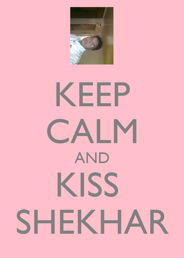 KEEP CALM AND KISS  SHEKHAR