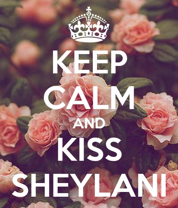 KEEP CALM AND KISS SHEYLANI