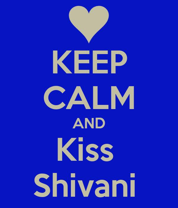 KEEP CALM AND Kiss  Shivani