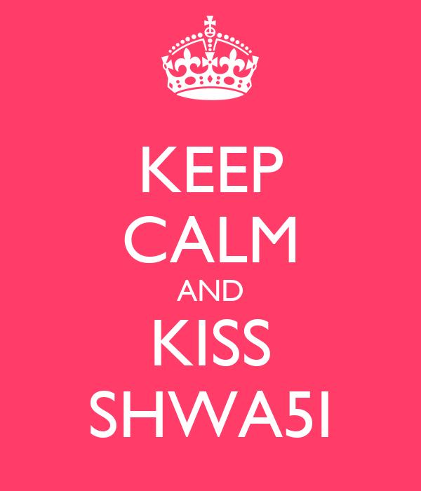 KEEP CALM AND KISS SHWA5I