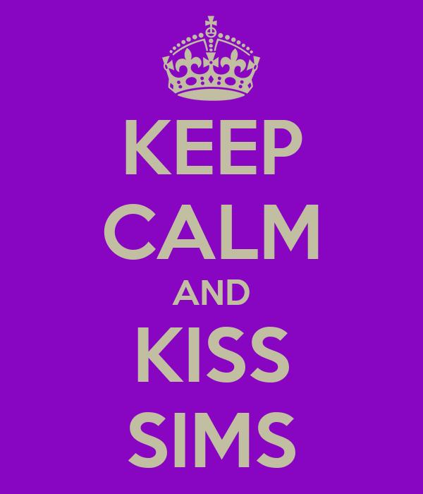 KEEP CALM AND KISS SIMS