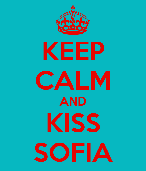 KEEP CALM AND KISS SOFIA