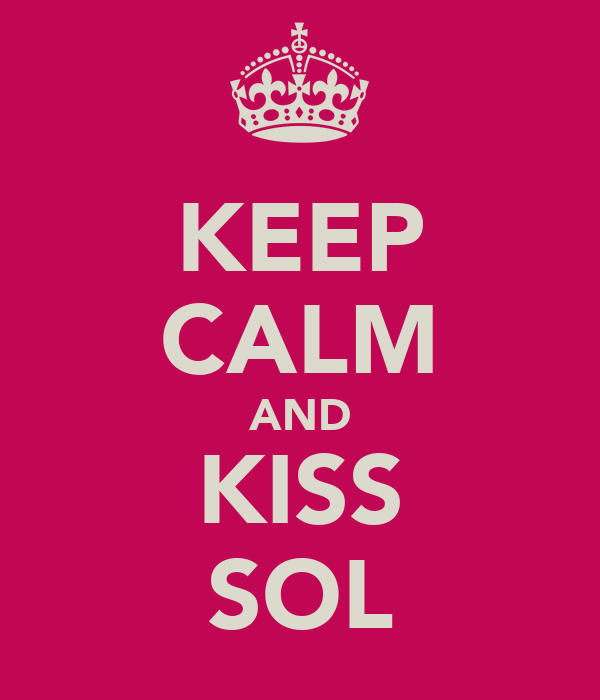 KEEP CALM AND KISS SOL