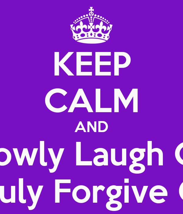 KEEP CALM AND Kiss Sowly Laugh Offen   Love Truly Forgive Quickly