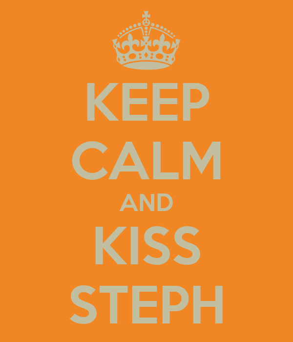 KEEP CALM AND KISS STEPH