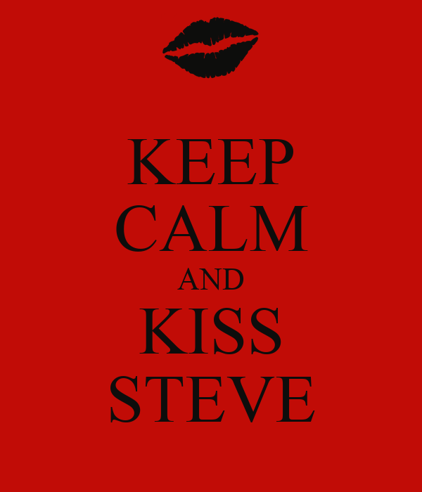 KEEP CALM AND KISS STEVE