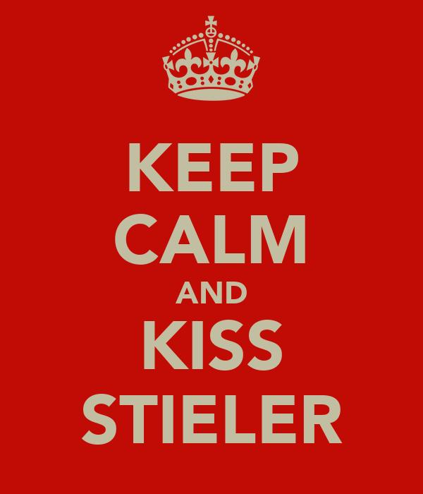 KEEP CALM AND KISS STIELER