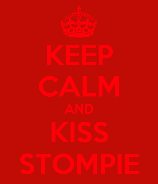 KEEP CALM AND KISS STOMPIE
