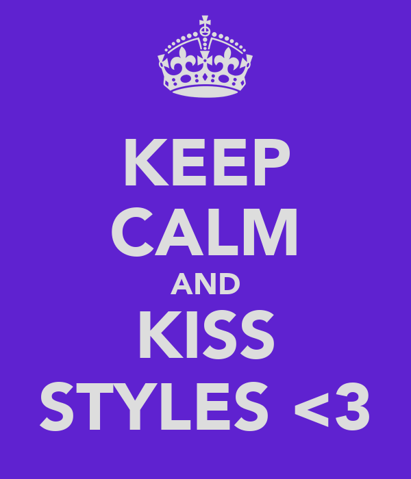 KEEP CALM AND KISS STYLES <3