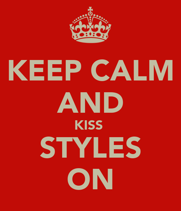 KEEP CALM AND KISS  STYLES ON