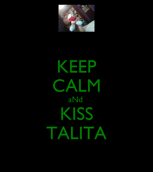 KEEP CALM aNd  KISS TALITA