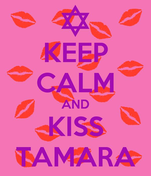 KEEP CALM AND KISS TAMARA
