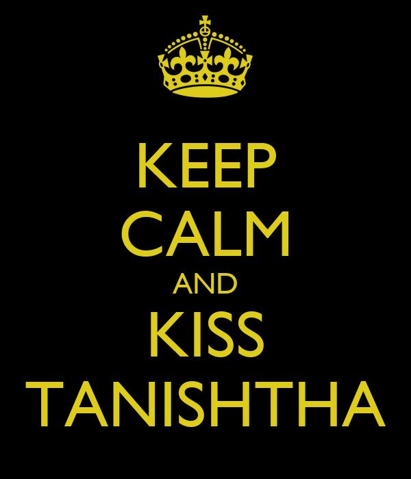 KEEP CALM AND KISS TANISHTHA